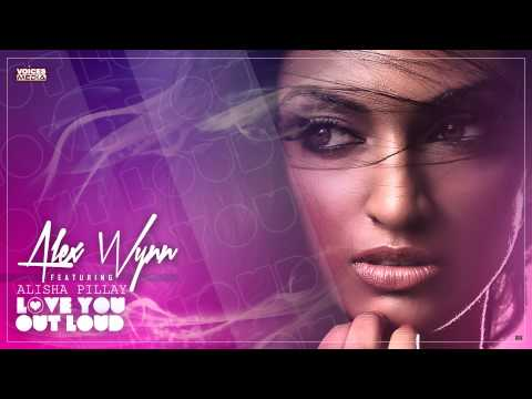 Alex Wynn feat. Alisha Pillay - Love You Out Loud (LUOL)