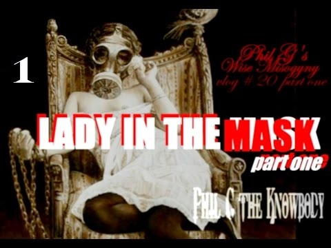 """Lady In The Mask"" part one [Women Are Insane] (PG'sW.M vlog 20)"